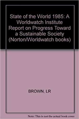 State of the World 1985: A Worldwatch Institute Report on Progress Toward a Sustainable Society