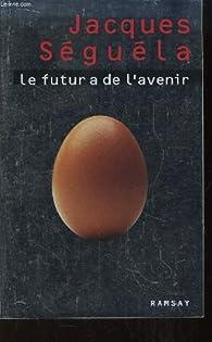 Le futur a de l'avenir par Jacques Séguéla