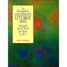 The Complete Children's Liturgy Book: Liturgies of the Word for Years A, B, C