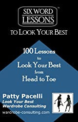 Six-Word Lessons to Look Your Best - 100 Six-Word Lessons to Look Your Best from Head to Toe (The SIx-Word Lessons Series)