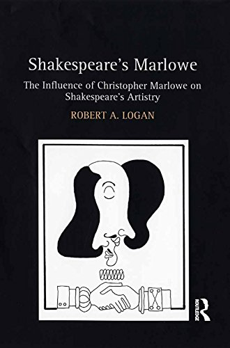 Shakespeare's Marlowe: The Influence of Christopher Marlowe on Shakespeare's Artistry