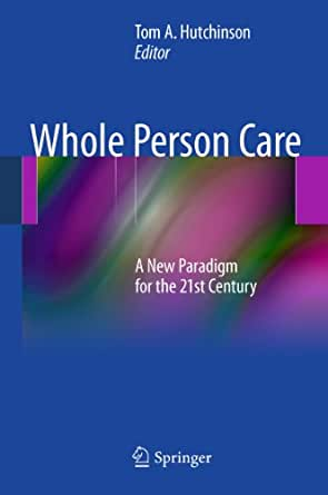 the whole person paradigm Brings psychologists, physicians and patients together to treat the whole  person  we have a clinical health service delivery model that has a paradigm  of.