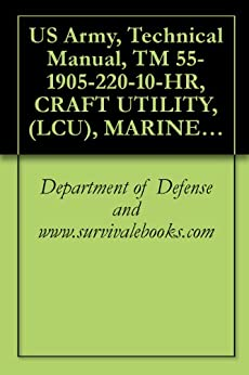 US Army, Technical Manual, TM 55-1905-220-10-HR, CRAFT UTILITY, (LCU), MARINETTE HULL NUMBERS 1671-1679, (NSN 1905-01-009-1056), 1994