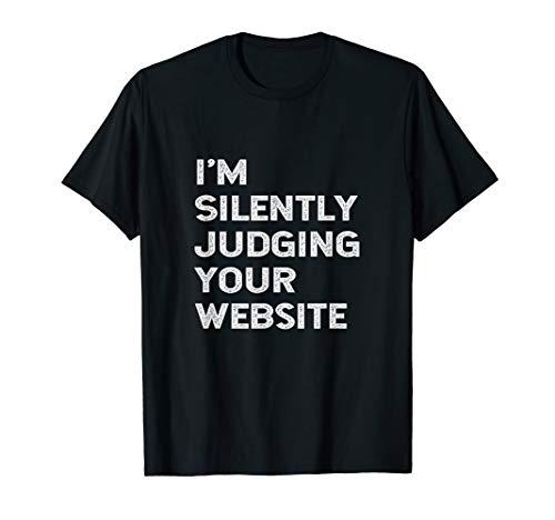 I'm Silently Judging Your Website Developer Designer T Shirt