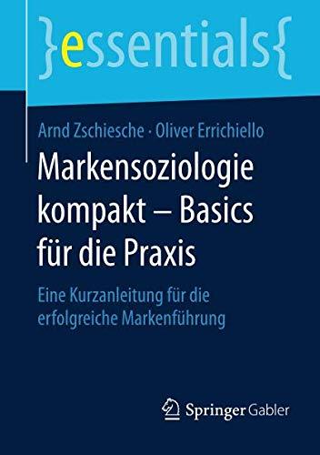 Markensoziologie kompakt - Basics für die Praxis: Eine Kurzanleitung für die erfolgreiche Markenführung (essentials) (German Edition) (Marken Az)