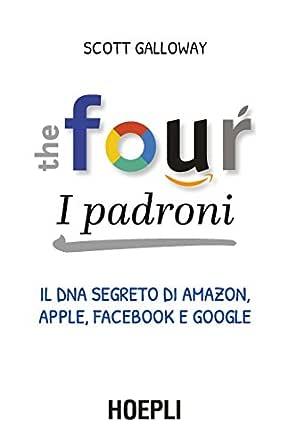 Facebook e Google The four Il dna segreto di I padroni Apple