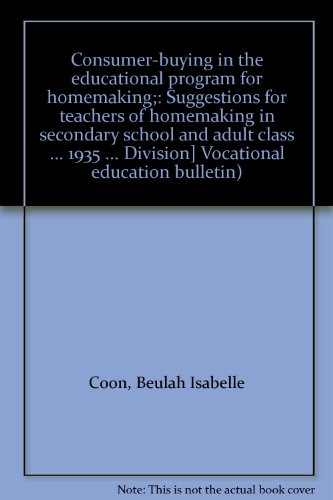 Consumer-buying in the educational program for homemaking;: Suggestions for teachers of homemaking in secondary school and adult class ... 1935 ... Division] Vocational education bulletin)