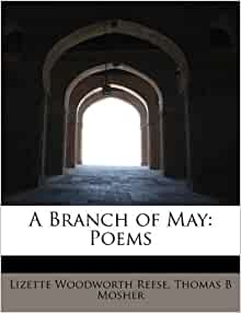 A Branch of May: Poems: Lizette Woodworth Reese, Thomas B