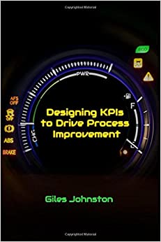 Designing KPIs to Drive Process Improvement (The Business Productivity Series)