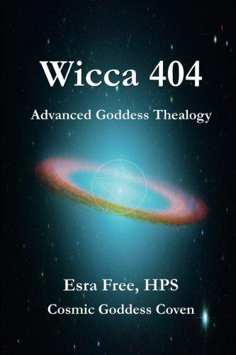 Wicca 404: Advanced Goddess Thealogy