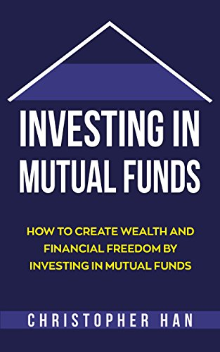 Investing in Mutual Funds: How to Create Wealth and Financial Freedom by Investing in Mutual Funds (Personal Finance) (Investing In Mutual Funds With Little Money)