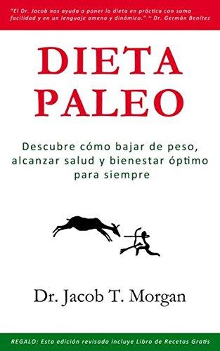 Dieta Paleo: Descubre cómo bajar de peso, alcanzar salud y bienestar óptimo para siempre (Nutrición y Salud nº 1) (Spanish Edition)