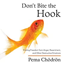 Don't Bite the Hook: Finding Freedom from Anger, Resentment, and Other Destructive Emotions Speech by Pema Chödrön Narrated by Pema Chödrön
