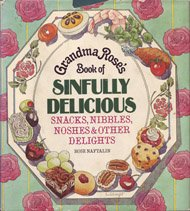 Grandma Rose's Book of Sinfully Delicious Snacks, Nibbles, Noshes & Other DelightsS by Rose Naftalin