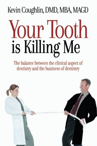 Your Tooth Is Killing Me: The balance between the clinical aspect of dentistry and the business of dentistry