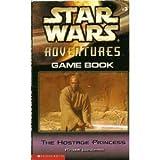 The Hostage Princess : Gamebook (Star Wars Adventures, #3)