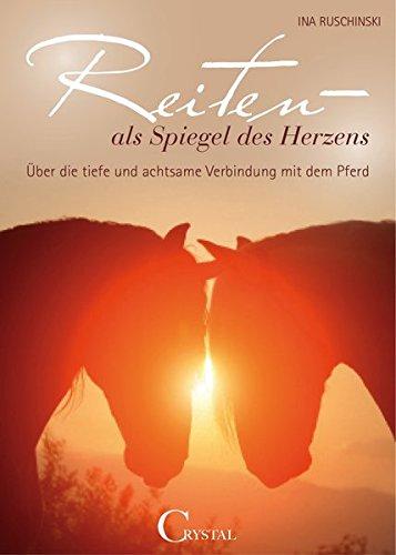 Reiten als Spiegel des Herzens: Über die tiefe und achtsame Verbindung mit dem Pferd