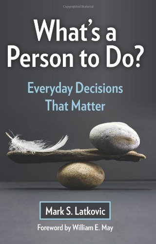 What's a Person to Do?: Everyday Decisions That Matter
