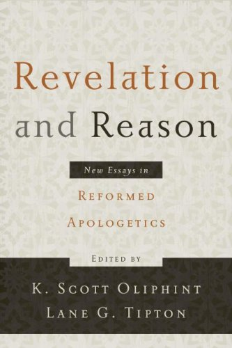 Revelation and Reason: New Essays in Reformed Apologetics pdf epub