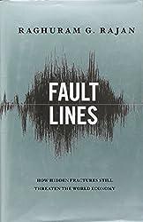 Fault Lines: How Hidden Fractures Still Threaten the World Economy by Raghuram G. Rajan (2010-05-24)