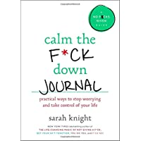 Image for Calm the F*ck Down Journal: Practical Ways to Stop Worrying and Take Control of Your Life (A No F*cks Given Guide)