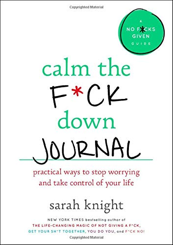 Calm the F*ck Down Journal: Practical Ways to Stop Worrying and Take Control of Your Life (A No F*cks Given Guide)