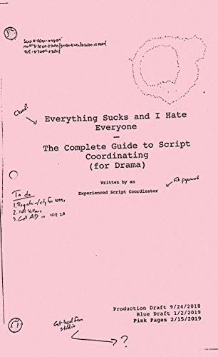 Everything Sucks And I Hate Everyone: The Complete Guide to Script Coordinating (For ()