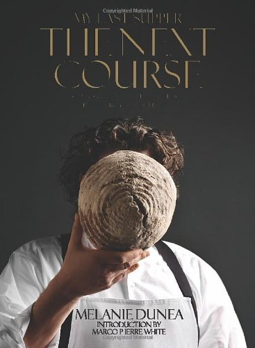 [(My Last Supper: The Next Course: 50 More Great Chefs and Their Final Meals: Portraits, Interviews, and Recipes )] [Author: Melanie Dunea] [Sep-2011]