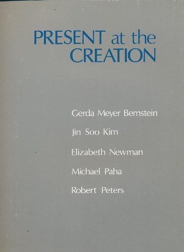 Present at the Creation : Gerda Meyer Bernstein, Jin Soo Kim, Elizabeth Newman, Michael Paha, Robert Peters