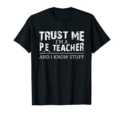Trust Me I'm a P.E. Teacher and I Know Stuff T-Shirt - Gift
