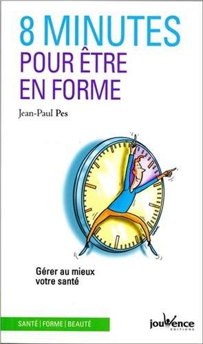 8 minutes pour être en forme Poche – 28 avril 2017 Jean-Paul Pes JOUVENCE 2889118304 Bien dans son corps