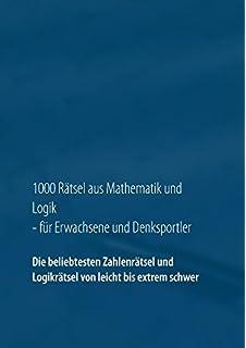 89fb64cd8cede4 1000 Rätsel aus Mathematik und Logik für Erwachsene und Denksportler  Die  beliebtesten Zahlenrätsel und Logikrätsel