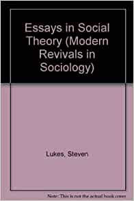 steven lukes essays in social theory Books by steven lukes, power, individualism, the curious enlightenment of professor caritat, moral relativism, essays in social theory, marxism and morality, Émile durkheim, his life and work, moral conflict and politics.