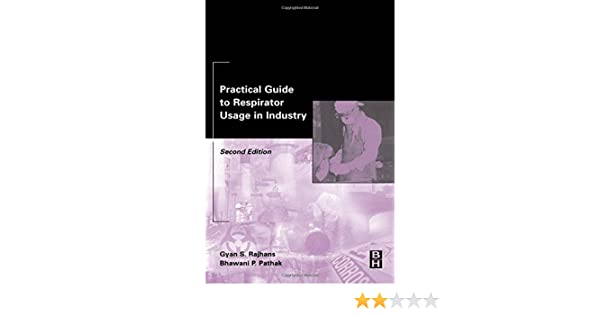 Practical Guide to Respirator Usage in Industry, Second Edition
