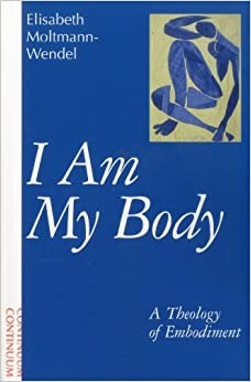 Book I Am My Body: A Theology of Embodiment