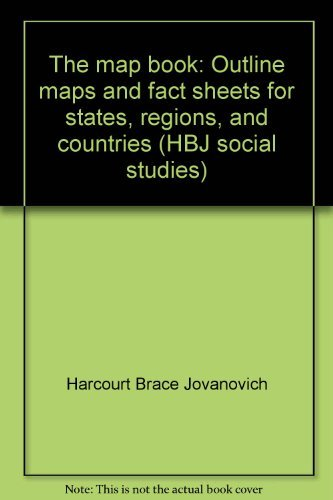 The map book: Outline maps and fact sheets for states, regions, and countries (HBJ social studies)