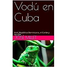 Vodú en Cuba: Haití, República Dominicana ,  el Caribe y los USA (Ediciones Fundación de la Casa del Caribe-Cuba-vodú nº 1) (Spanish Edition)