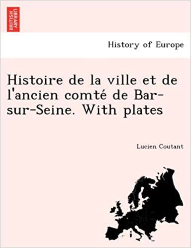Livre gratuits Histoire de La Ville Et de L'Ancien Comte de Bar-Sur-Seine. with Plates pdf