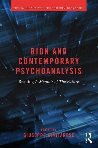 Bion and Contemporary Psychoanalysis: Reading A Memoir of the Future (Psychoanalytic Field Theory Book Series)