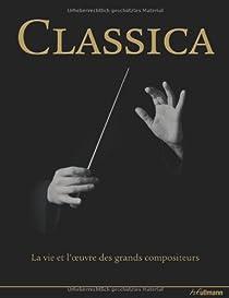 Classica : La vie et l'oeuvre des grands compositeurs, 1000 ans de musique classique par Barnard