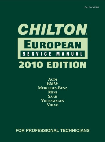 Chilton European Service Manual, 2010 Edition: Audi, BMW, Mercedes-Benz, Mini, Saab, Volkswagen, Volvo (Chilton's Europe
