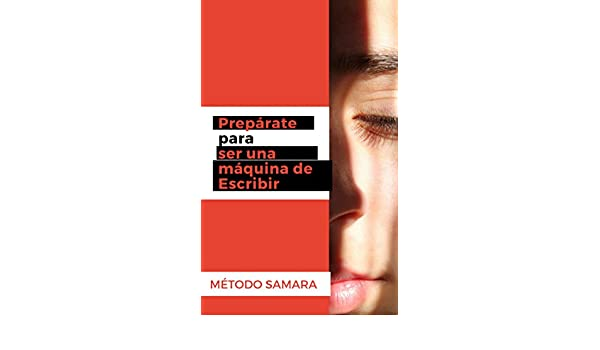 Amazon.com: Prepárate para ser una máquina de escribir (Spanish Edition) eBook: Método Samara: Kindle Store