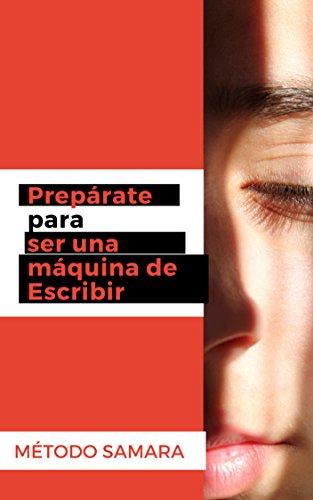 Prepárate para ser una máquina de escribir (Spanish Edition) by [Samara, Método