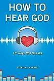How to Hear God, 10 Ways God Speaks: How to Hear