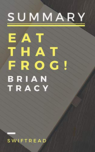 Summary: Eat That Frog! by Brian Tracy - More knowledge in less time ()
