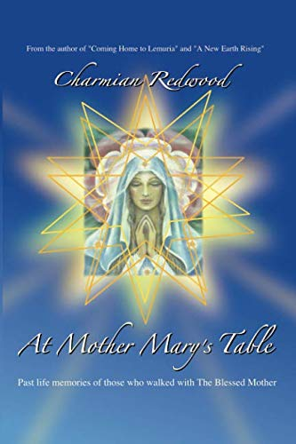 At Mother Marys Table: Past Life Memories Of Those Who Walked With The Blessed Mother (Mary Mother Of Jesus And Mary Magdalene)