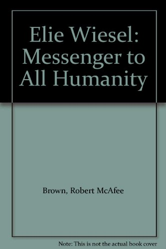 Cover of Elie Wiesel: Messenger to All Humanity