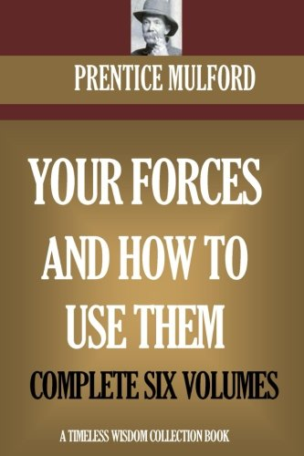 Your Forces And How To Use Them: Complete Six Volumes (Timeless Wisdom Collection)