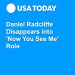 Daniel Radcliffe Disappears into 'Now You See Me' Role | Patrick Ryan