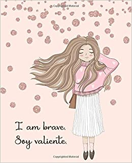 I Am Brave. Soy Valiente.: Bilingual English and Spanish Journal Notebook  Guided With Positive Affirmations (Bilingual ESL Collection): By Kate and  Sophie: 9781094888224: Amazon.com: Books